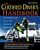 The Certified Diver's Handbook: The Complete Guide to Your Own Underwater Adventures, written by Clay  Coleman