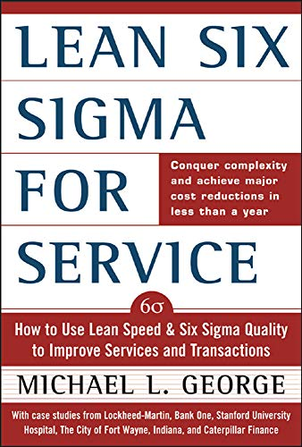 Lean Six Sigma for Service : How to Use Lean Speed and Six Sigma Quality to Improve Services and Transactions