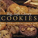 Big, Soft, Chewy Cookies: More Than 75 Recipes for the Best Cookies in the World