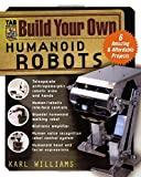 Build Your Own Humanoid Robots : 6 Amazing and Affordable Projects