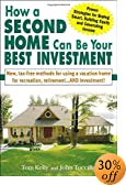 How a Second Home Can Be Your Best Investment: New, Tax-Free Methods for Using a Vacation Home for Recreation, Retirement...AND Investment!