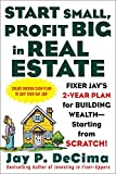 Start Small, Profit Big in Real Estate : Fixer Jay's 2-Year Plan for Building Wealth - Starting from Scratch