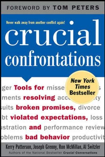 Crucial Confrontations: Tools for Resolving Broken Promises, Violated Expectations, and Bad Behavior - Kerry Patterson, Joseph Grenny, Ron McMillan, Al Switzler