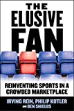 Buy The Elusive Fan: Reinventing Sports in a Crowded Marketplace from Amazon