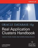 Oracle Database 10g Real Application Clusters Handbook: Implement Flexible, Scalable, High Availability Database Solutions (Osborne Oracle Press)