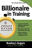 Book Cover: Billionaire In Training (instant Success) by Brad Sugars