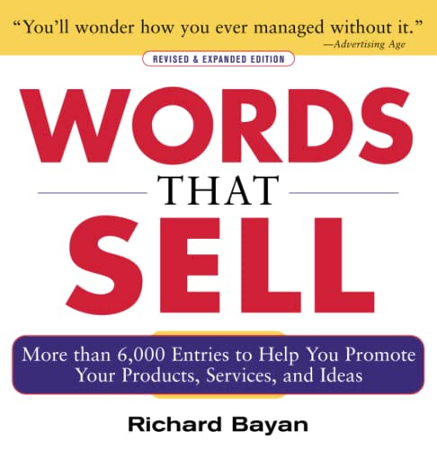 Words that Sell: More than 6000 Entries to Help You Promote Your Products, Services, and Ideas - Richard Bayan