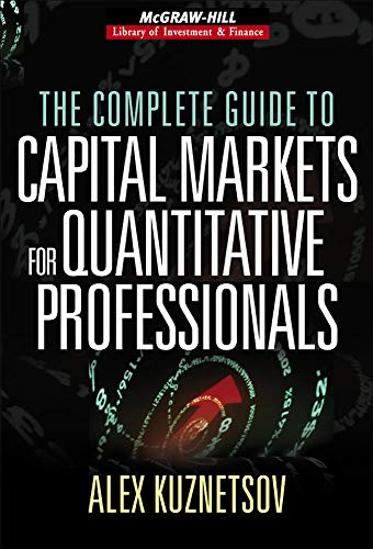 475. The Complete Guide to Capital Markets for Quantitative Professionals (McGraw-Hill Library of Investment and Finance)