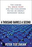 Buy A Thousand Barrels a Second : The Coming Oil Break Point and the Challenges Facing an Energy Dependent World from Amazon