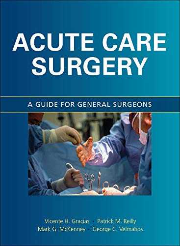 Acute care surgery : a guide for general surgeons / editors, Vicente H. Gracias ... [et al.].