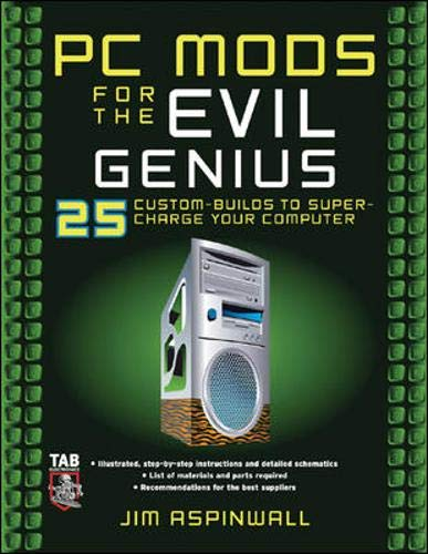PC Mods for the Evil Genius: 25 Custom Builds to Super Charge Your Computer
