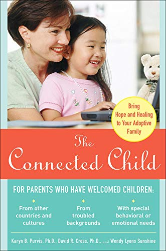 The Connected Child: Bring hope and healing to your adoptive family - Karyn B. Purvis, David R. Cross, Wendy Lyons Sunshine