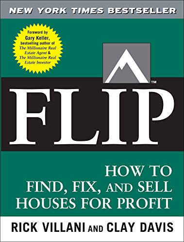 FLIP: How to Find, Fix, and Sell Houses for Profit - Rick Villani, Clay DavisGary Keller