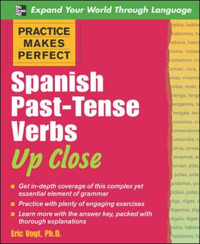 Practice Makes Perfect: Spanish Past-Tense Verbs Up Close (Practice Makes Perfect)