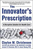 Buy The Innovator's Prescription: A Disruptive Solution for Health Care from Amazon