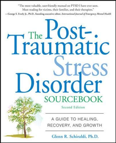 The Post-Traumatic Stress Disorder Sourcebook: A Guide to Healing, Recovery, and Growth, Schiraldi, Glenn
