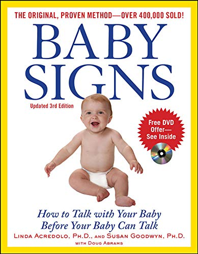 Baby Signs: How to Talk with Your Baby Before Your Baby Can Talk, by Linda Acredolo and Susan Goodwyn