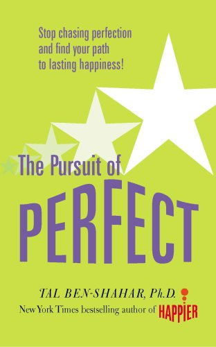 The Pursuit of Perfect: Stop Chasing Perfection and Find Your Path to Lasting Happiness!. Tal Ben-Shahar
