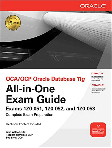 OCA/OCP Oracle Database 11g All-in-One Exam Guide with CD-ROM: Exams 1Z0-051, 1Z0-052, 1Z0-053 (Oracle Press)