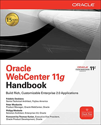 Oracle WebCenter 11g Handbook: Build Rich, Customizable Enterprise 2.0 Applications (Oracle Press)