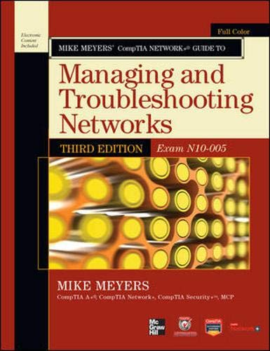 Mike Meyers' CompTIA Network+ Guide to Managing and Troubleshooting Networks, 3rd Edition (Exam N10-005) (CompTIA Authorized) - Mike Meyers