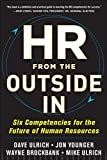 Buy HR from the Outside In: Six Competencies for the Future of Human Resources from Amazon