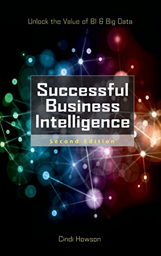 Successful Business Intelligence, Second Edition: Unlock the Value of BI & Big Data - Cindi Howson