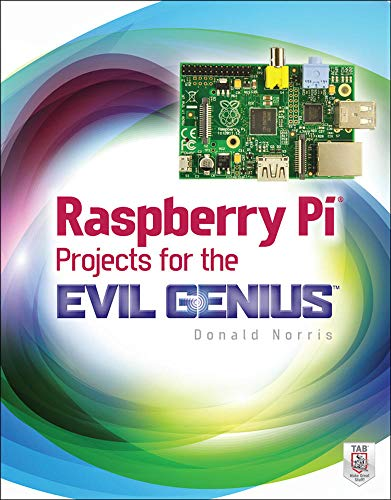 Raspberry Pi Projects for the Evil Genius - Donald Norris