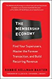 Buy The Membership Economy: Find Your Super Users, Master the Forever Transaction, and Build Recurring Revenue from Amazon