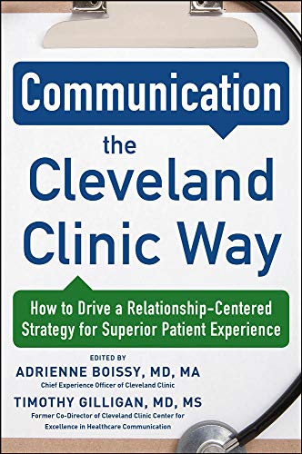 Communication the Cleveland Clinic way [electronic resource] : how to drive a relationship-centered strategy for exceptional patient experience / edited by Adrienne Boissy, Tim Gilligan.