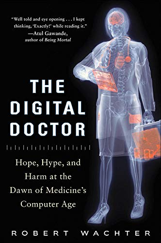 The Digital Doctor: Hope, Hype and Harm at the Dawn of Medicine's Computer Age