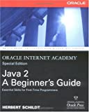 Java 2: a beginner's guide: Oracle Internet Academy, special edition
