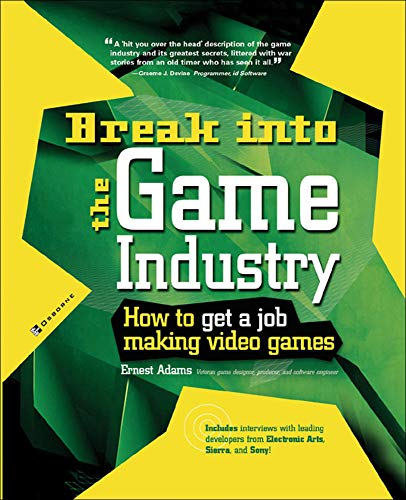 Break Into The Game Industry: How to Get A Job Making Video Games - Ernest Adams