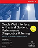 Kirtikumar Deshpande, K. GopalaKrishnan: Oracle Wait Interface: A Practical Guide to Performance Diagnostics & Tuning