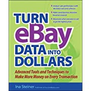 Turn eBay Data Into Dollars: Tools and Techniques to Make More Money on Every Transaction
