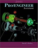 Pro Engineer 2001 Assistant by David S. Kelley