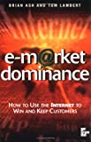 e-market Domonance: How to Use the Internet to Win & Keep Customers