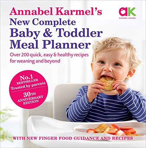Annabel Karmel's New Complete Baby and Toddler Meal Planner: 200 Quick, Easy and Healthy Recipes for Your Baby.