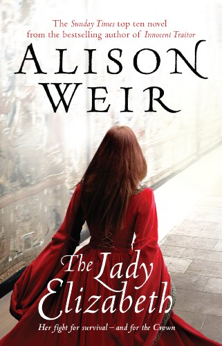 The Lady Elizabeth: A Novel. Alison Weir