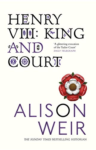 Henry VIII: King and Court. Alison Weir