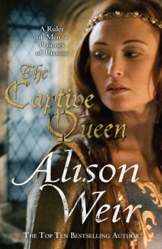 The Captive Queen: A Novel of Eleanor of Aquitaine. Alison Weir