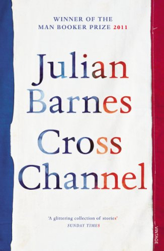 Cross Channel. Julian Barnes