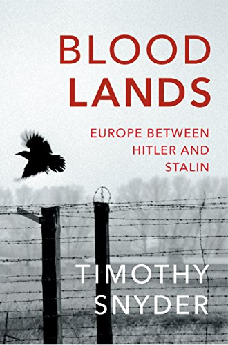 Bloodlands: Europe Between Hitler and Stalin. Timothy Snyder