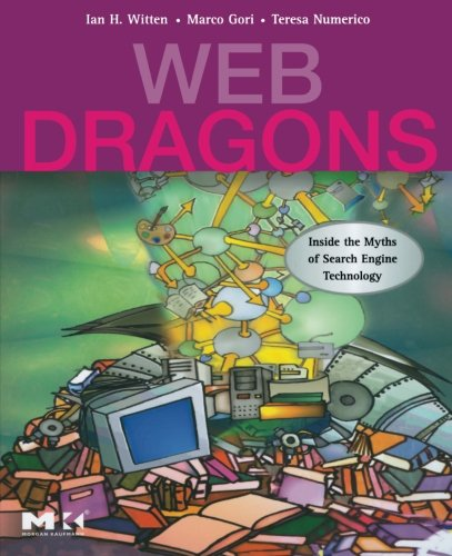 Web Dragons: Inside the Myths of Search Engine Technology (The Morgan Kaufmann Series in Multimedia Information and Systems)
