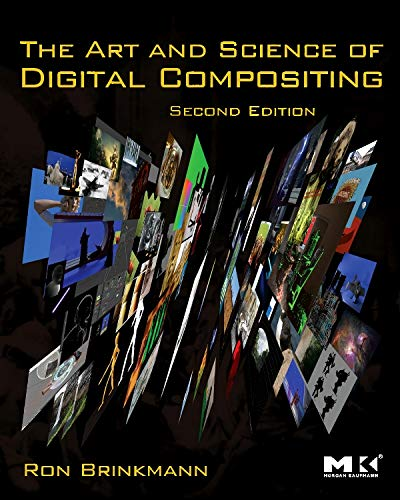 The Art and Science of Digital Compositing, Second Edition: Techniques for Visual Effects, Animation and Motion Graphics (The Morgan Kaufmann Series in Computer Graphics) - Ron Brinkmann