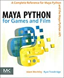 Maya Python For Games And Film: A Complete Reference For The Maya Python And The Maya Python API