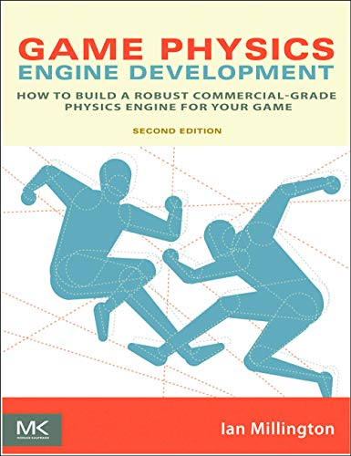 Game Physics Engine Development: How to Build a Robust Commercial-Grade Physics Engine for your Game - Ian Millington