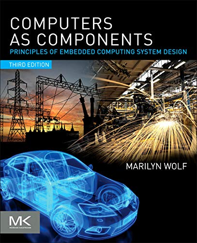 Computers as Components, Third Edition: Principles of Embedded Computing System Design (The Morgan Kaufmann Series in Computer Architecture and Design) - Marilyn Wolf
