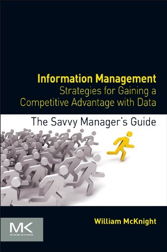 Information Management: Strategies for Gaining a Competitive Advantage with Data (The Savvy Manager's Guides) - William McKnight