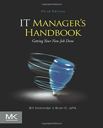 IT Manager's Handbook, Third Edition: Getting your New Job Done - Bill Holtsnider, Brian D. Jaffe